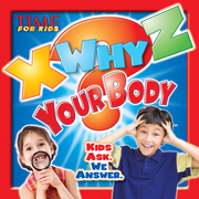 X-WHY-Z Your Body (A TIME for Kids Book): Kids Ask. We Answer.
