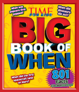 Big Book of WHEN (A TIME for Kids Book): 801 Facts Kids Want to Know
