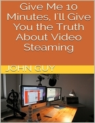 Give Me 10 Minutes, I'll Give You the Truth About Video Steaming