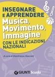 Insegnare e Apprendere Musica, Movimento, Immagine con le Indicazioni Nazionali