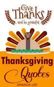 Thanksgiving Quotes: Give Thanks And Be Grateful