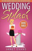 Wedding Splash  ( The Secret Wedding Planner Cozy Short Story Mystery Series -Book Three )