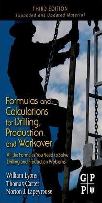 Formulas and Calculations for Drilling, Production, and Workover: All the Formulas You Need to Solve Drilling and Production Problems