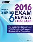 Wiley Series 6 Exam Review 2016 + Test Bank: The Investment Company Products/Variable Contracts Limited Representative Examination