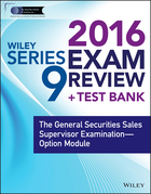 Wiley Series 9 Exam Review 2016 + Test Bank: The General Securities Sales Supervisor Qualification Examination--Option Module