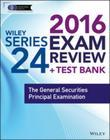 Wiley Series 24 Exam Review 2016 + Test Bank: The General Securities Principal Examination
