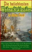 Die beliebtesten Weihnachtsklassiker in einem Band: Oliver Twist, Heidi, Der kleine Lord, Bergkristall, Der Weihnachtsabend, Die Schneekönigin, Der kleine Tannenbaum, Friede auf Erden und viel mehr