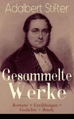 Gesammelte Werke: Romane + Erzählungen + Gedichte + Briefe