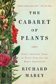 The Cabaret of Plants: Forty Thousand Years of Plant Life and the Human Imagination