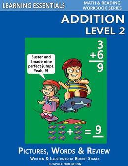 Addition Level 2: Pictures, Words & Review: Learning Essentials Math & Reading Workbook Series