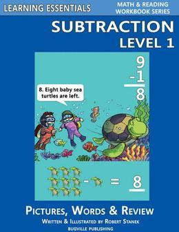 Subtraction Level 1: Pictures, Words & Review: Learning Essentials Math & Reading Workbook Series