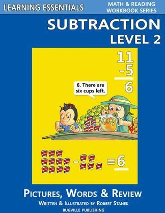 Subtraction Level 2: Pictures, Words & Review: Learning Essentials Math & Reading Workbook Series