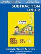 Subtraction Level 2: Pictures, Words &amp; Review: Learning Essentials Math &amp; Reading Workbook Series