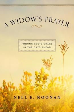 A Widow's Prayer: Finding God's Grace in the Days Ahead