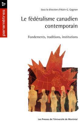Le fédéralisme canadien contemporain. Fondements, traditions, institutions