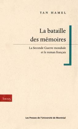 La bataille des memoires. La Seconde Guerre mondiale et le roman français