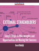 External Stakeholders - Simple Steps to Win, Insights and Opportunities for Maxing Out Success