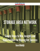 Storage Area Network - Simple Steps to Win, Insights and Opportunities for Maxing Out Success