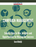 Campaign Management - Simple Steps to Win, Insights and Opportunities for Maxing Out Success