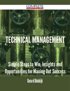 Technical Management - Simple Steps to Win, Insights and Opportunities for Maxing Out Success