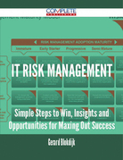 IT Risk Management - Simple Steps to Win, Insights and Opportunities for Maxing Out Success