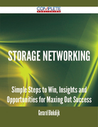 Storage Networking - Simple Steps to Win, Insights and Opportunities for Maxing Out Success