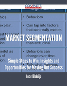 Market Segmentation - Simple Steps to Win, Insights and Opportunities for Maxing Out Success