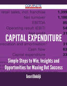 Capital Expenditure - Simple Steps to Win, Insights and Opportunities for Maxing Out Success