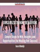 Organizational Behavior - Simple Steps to Win, Insights and Opportunities for Maxing Out Success