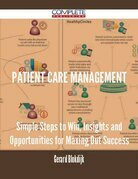 patient care management - Simple Steps to Win, Insights and Opportunities for Maxing Out Success