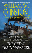The Great Train Massacre: Matt Jensen The Last Mountain Man