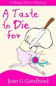 A Taste To Die For: A Honey Driver Murder Mystery