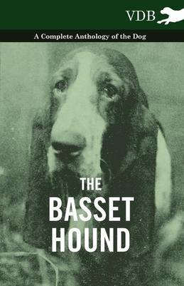 The Basset Hound - A Complete Anthology of the Dog -