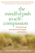 Mindful Path to Self-Compassion: Freeing Yourself from Destructive Thoughts and Emotions