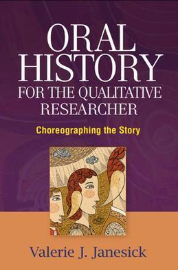 Oral History for the Qualitative Researcher: Choreographing the Story