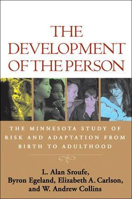 The Development of the Person: The Minnesota Study of Risk and Adaptation from Birth to Adulthood