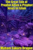 The Great Tale of Prophet Adam & Prophet Jesus In Islam