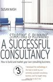 Starting and Running a Successful Consultancy 3rd Edition: How to Market and Build Your Own Consultancy Business