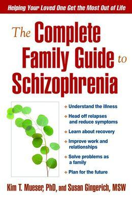 The Complete Family Guide to Schizophrenia: Helping Your Loved One Get the Most Out of Life