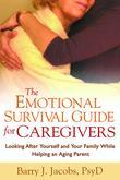 The Emotional Survival Guide for Caregivers: Looking After Yourself and Your Family While Helping an Aging Parent