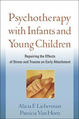 Psychotherapy with Infants and Young Children: Repairing the Effects of Stress and Trauma on Early Attachment