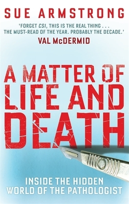 A Matter of Life and Death: Inside the Hidden World of the Pathologist