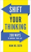 Shift Your Thinking: 200 Ways to Improve Your Life