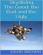Skydiving: The Good, the Bad and the Ugly