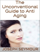 The Unconventional Guide to Anti Aging