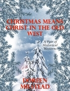 Christmas Means Christ In the Old West: A Pair of Historical Westerns