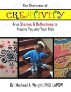 The Character of Creativity: True Stories & Reflections to Inspire You and Your Kids