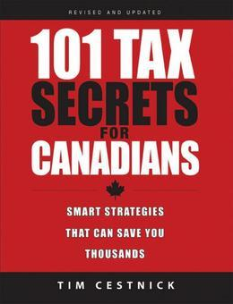 101 Tax Secrets for Canadians: Smart Strategies That Can Save You Thousands