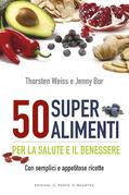 50 super alimenti per la salute e il benessere