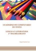 Cuaderno de comentario de texto. Lengua y literatura 2º bachillerato